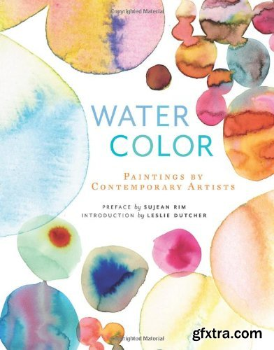 Watercolor: Paintings by Contemporary Artists