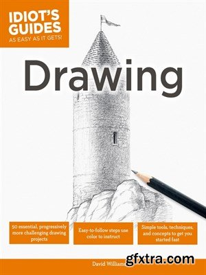 Drawing: Simple Tools, Techniques, and Concepts to Get You Started Fast (Idiot\'s Guides)