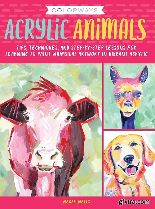 Colorways: Acrylic Animals: Tips, techniques, and step-by-step lessons for learning to paint whimsical artwork in vibrant acrylic (Colorways)