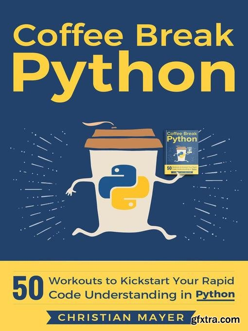 50 Workouts to Kickstart Your Rapid Code Understanding in Python: Coffee Break Python, #1 (Coffee Break Python)