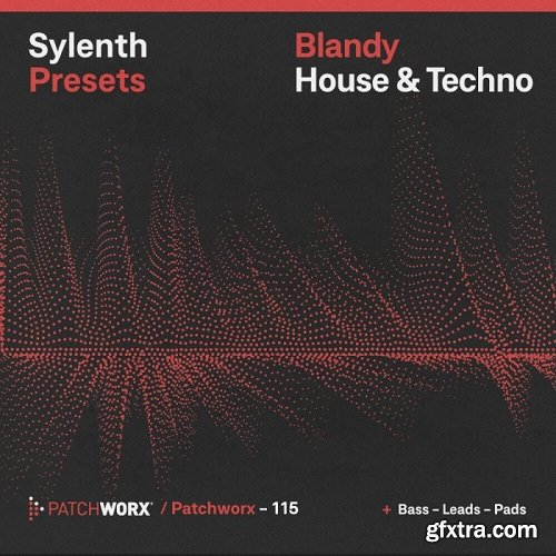 Loopmasters Patchworx 115 Blandy House and Techno Sylenth Presets WAV MIDI FXB-SYNTHiC4TE