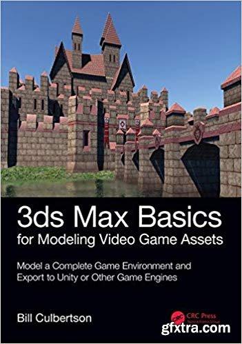 3ds Max Basics for Modeling Video Game Assets, Volume 1