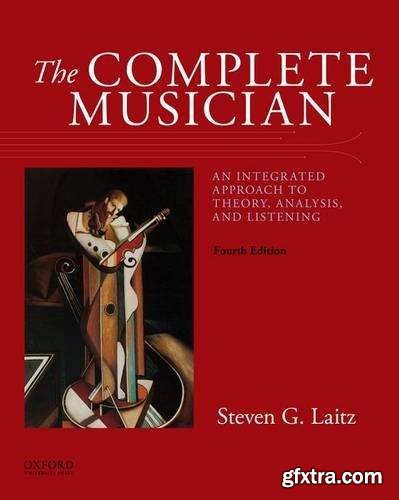 The Complete Musician: An Integrated Approach to Theory, Analysis, and Listening, 4th Edition