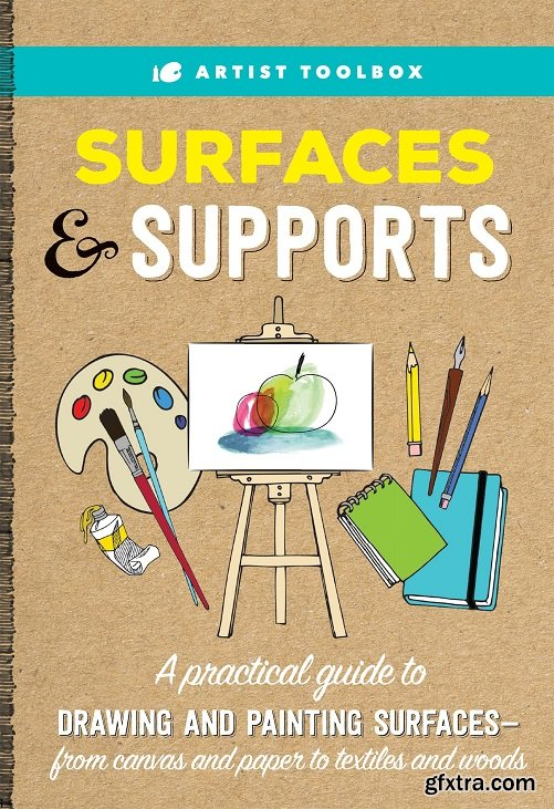 Artist Toolbox: Surfaces & Supports: A practical guide to drawing and painting surfaces : from canvas and paper to textiles and woods (Artist Toolbox)