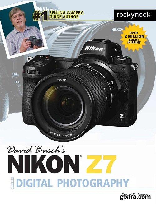 David Busch\'s Nikon Z7 Guide to Digital Photography