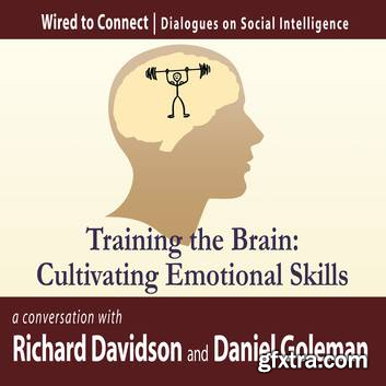 Training the Brain: Cultivating Emotional Skills (Wired to Connect: Dialogues on Social Intelligence) (Audiobook)