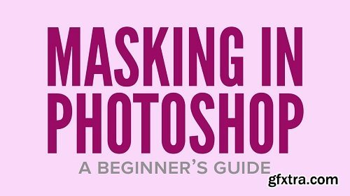 Masking in Photoshop: A Beginner\'s Guide