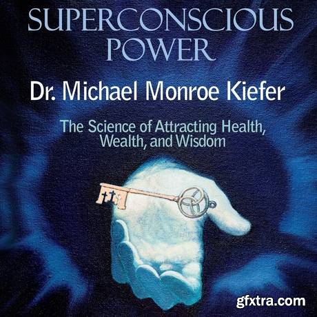 Superconscious Power: The Science of Attracting Health, Wealth, and Wisdom (Audiobook)