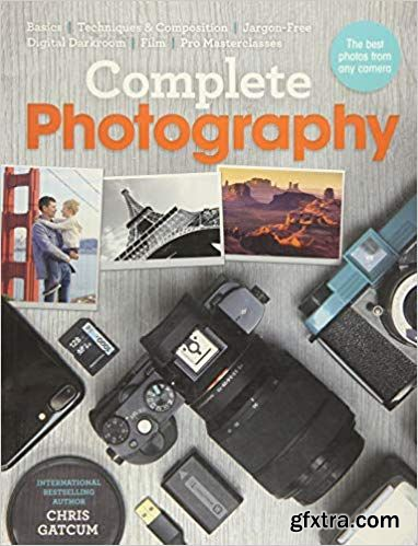 Complete Photography: Understand Cameras to Take, Edit and Share Better Photos (PDF)