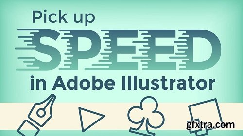 Speed, Efficiency, and Productivity in Adobe Illustrator - Get Faster with Illustrator Tips & Tricks