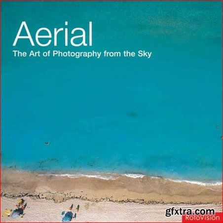 Aerial: The Art of Photography from the Sky