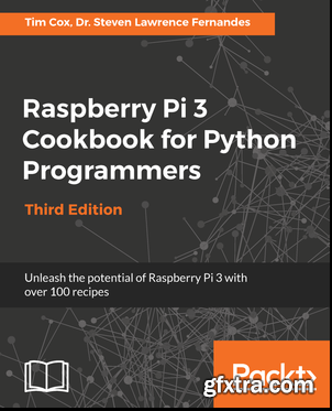 Raspberry Pi 3 Cookbook for Python Programmers (Third Edition)