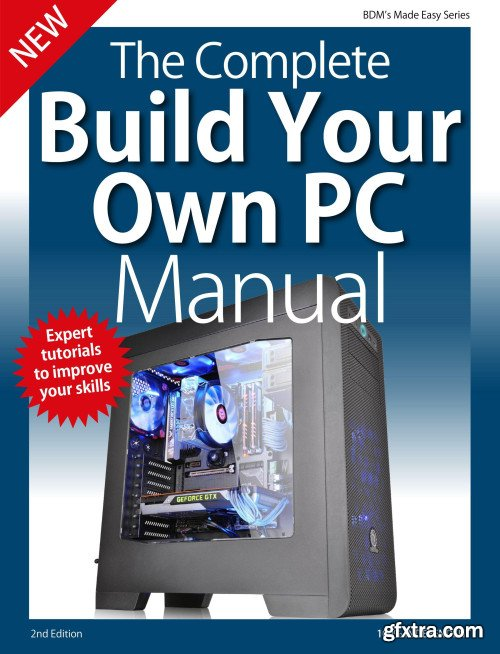 The Complete Building Your Own PC Manual - 2nd Edition 2019