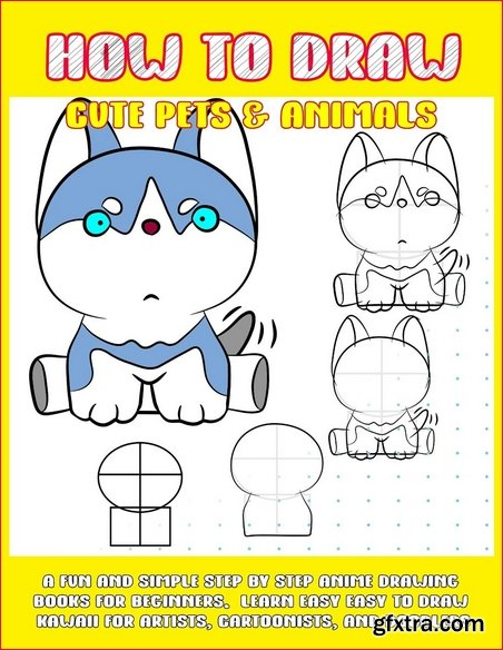 How To Draw Cute Pets & Animals: A Fun And Simple Step By Step Anime Drawing Books For Beginners