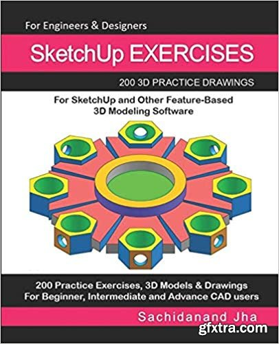 SketchUp Exercises: 200 3D Practice Drawings For SketchUp and Other Feature-Based 3D Modeling Software