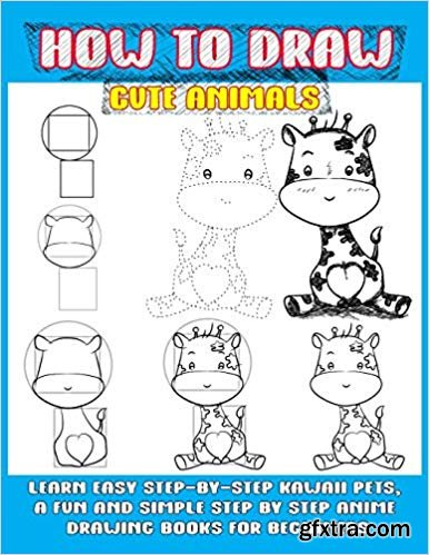 How To Draw Cute Animals: Learn Easy Step-by-step Kawaii Pets, A Fun And Simple Step By Step Anime Drawing Books For Beginners