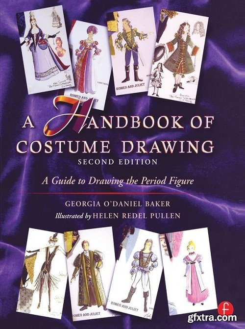 A Handbook of Costume Drawing, Second Edition: A Guide to Drawing the Period Figure for Costume Design Students 2nd Edition