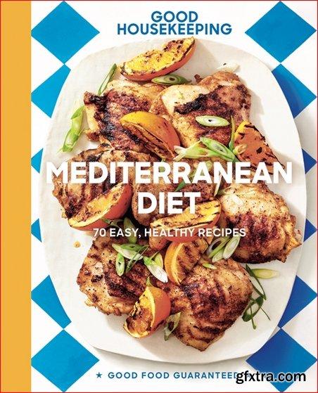 Good Housekeeping Mediterranean Diet: 70 Easy, Healthy Recipes (Good Food Guaranteed)