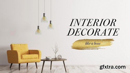 Interior Design: Interior Decorate like a Boss