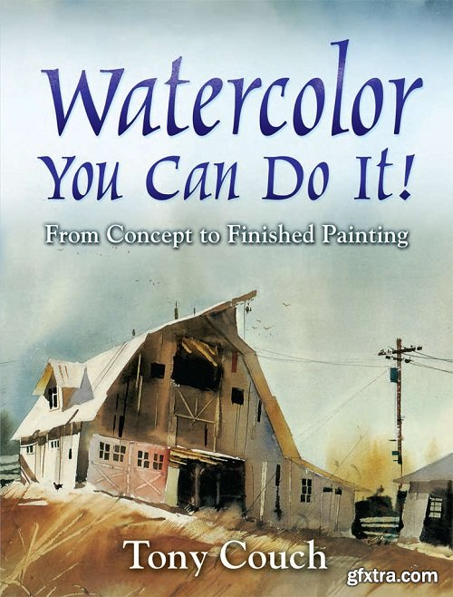Watercolor: You Can Do It!: From Concept to Finished Painting