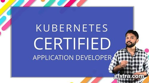 Kubernetes Certified Application Developer (CKAD) with Tests (Updated)