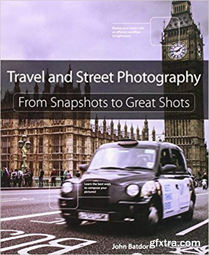 Travel and Street Photography: From Snapshots to Great Shots, 1st Edition