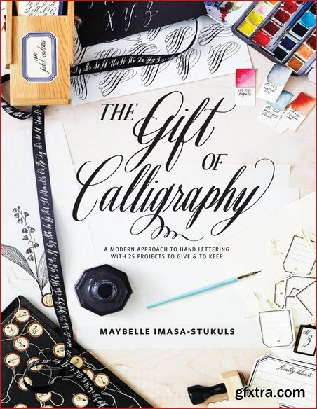 The Gift of Calligraphy: A Modern Approach to Hand Lettering with 25 Projects to Give and to Keep