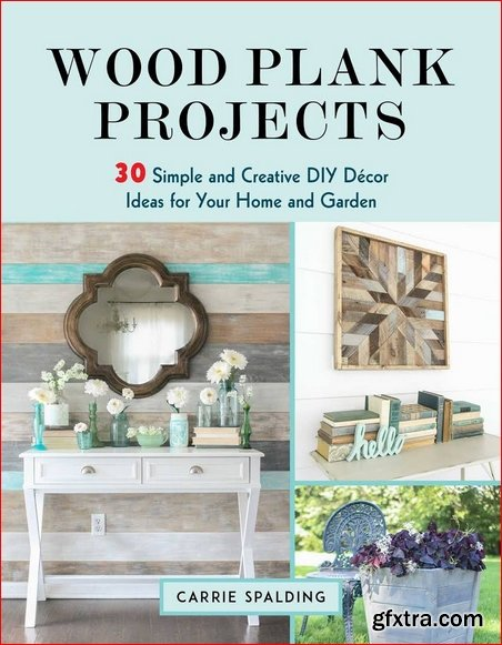 Wood Plank Projects: 30 Simple and Creative DIY D?cor Ideas for Your Home and Garden