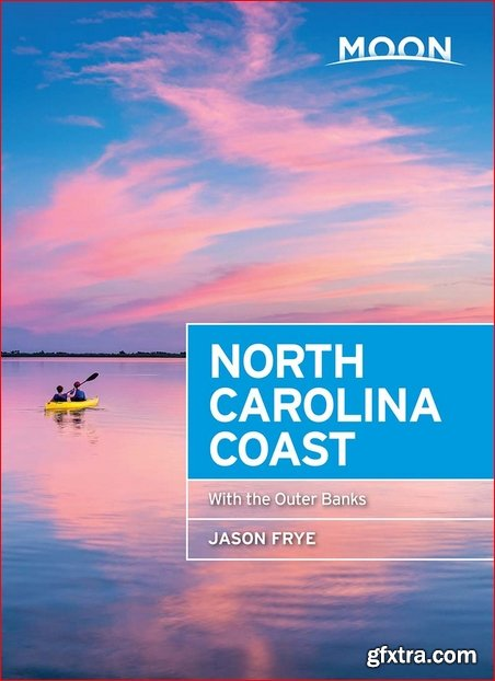 Moon North Carolina Coast: With the Outer Banks (Travel Guide), 3rd Edition