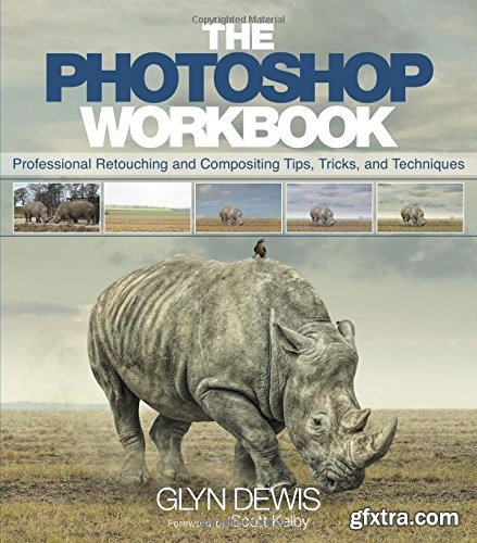 The Photoshop Workbook: Professional Retouching and Compositing Tips, Tricks, and Techniques, 1st Edition