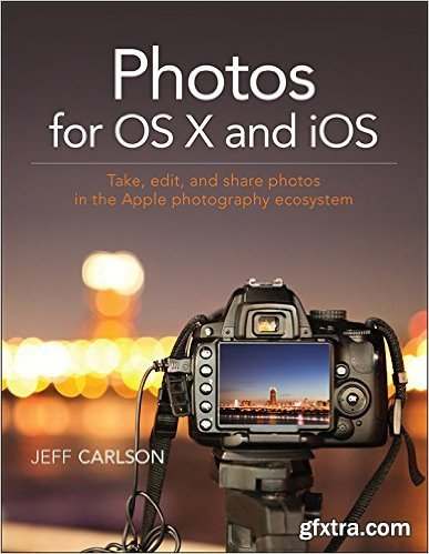 Photos for OS X and iOS: Take, edit, and share photos in the Apple photography ecosystem, 1st Edition