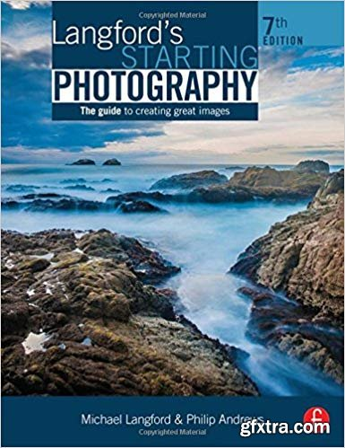 Langford\'s Starting Photography: The Guide to Creating Great Images, 7th Edition