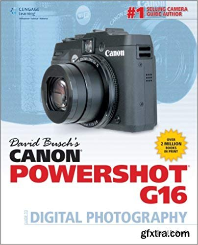 David Busch\'s Canon PowerShot G16 Guide to Digital Photography