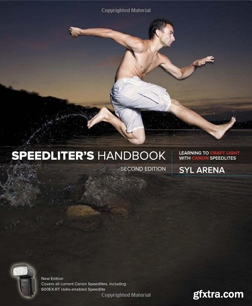 Speedliter\'s Handbook: Learning to Craft Light with Canon Speedlites, 2nd Edition