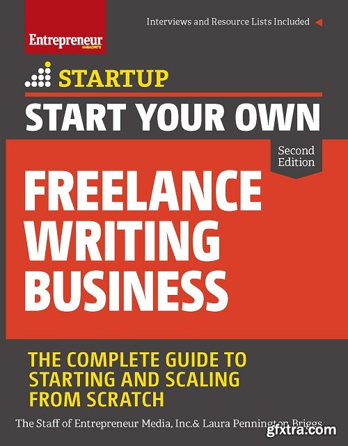 Start Your Own Freelance Writing Business: The Complete Guide to Starting and Scaling from Scratch (Startup), 2nd Edition