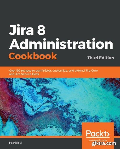 Jira 8 Administration Cookbook, 3rd Edition
