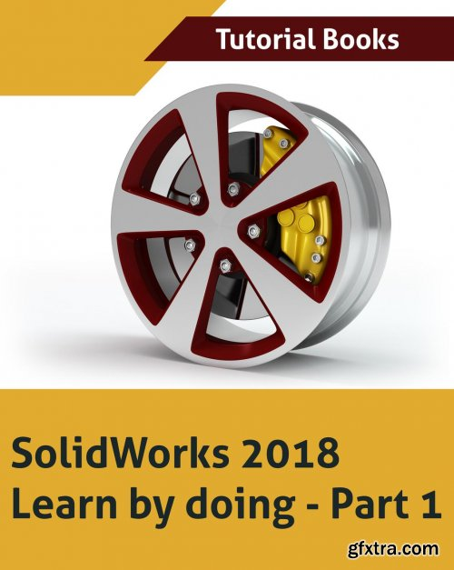 Solidworks 2018 Learn by doing: Part 1