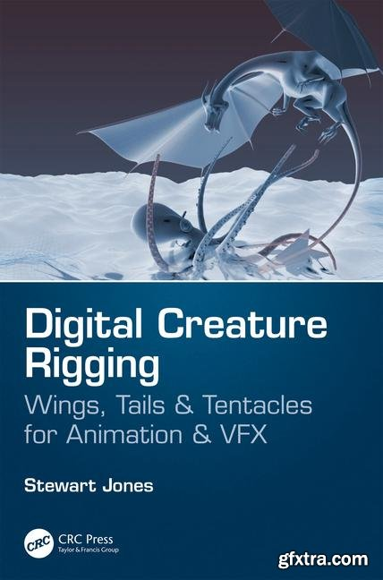 Digital Creature Rigging : Wings, Tails & Tentacles for Animation & VFX