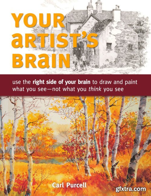 Your Artist\'s Brain: Use the right side of your brain to draw and paint what you see - not what you think you see
