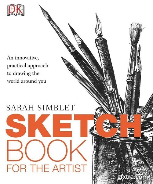 Sketch Book for the Artist: An Innovative, Practical Approach to Drawing the World Around You