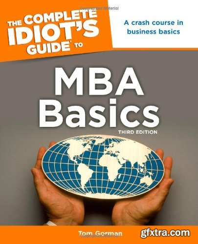 The Complete Idiot\'s Guide to MBA Basics, 3rd Edition