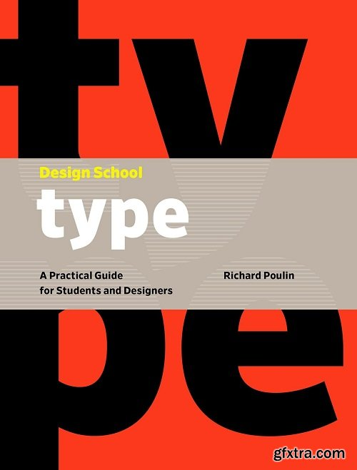 Design School: Type: A Practical Guide for Students and Designers by Richard Poulin