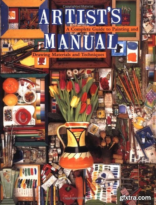 Artist\'s Manual: A Complete Guide to Paintings and Drawing Materials and techniques
