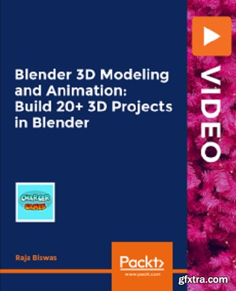 Blender 3D Modeling and Animation: Build 20+ 3D Projects in Blender