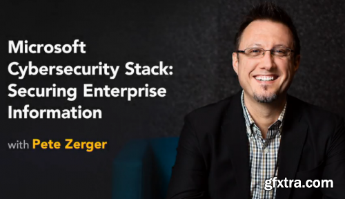 Lynda - Microsoft Cybersecurity Stack: Securing Enterprise Information