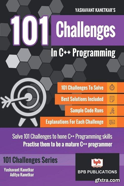101 Challenges In C++ Programming: Solve 101 Challenges to sharpen C++ Programming skills