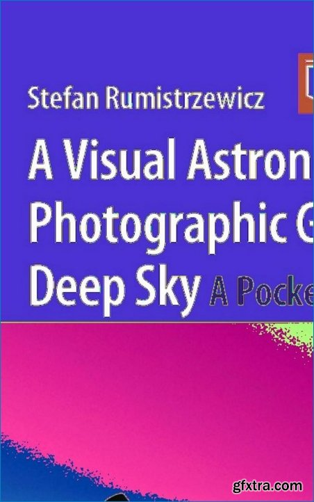 A Visual Astronomer`s Photographic Guide to the Deep Sky: A Pocket Field Guide