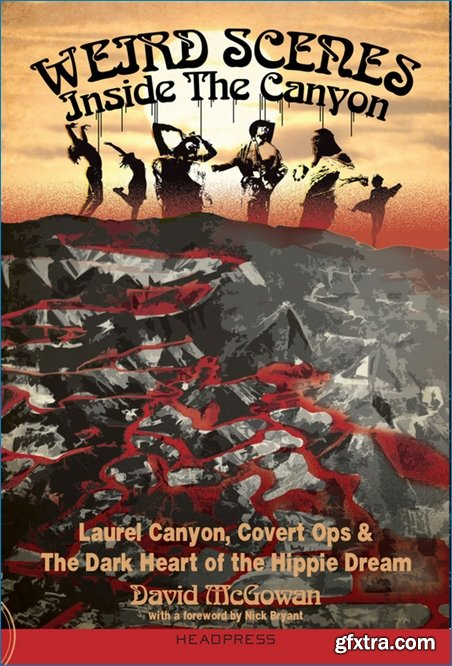 Weird Scenes Inside the Canyon: Laurel Canyon, Covert Ops & the Dark Heart of the Hippie Dream