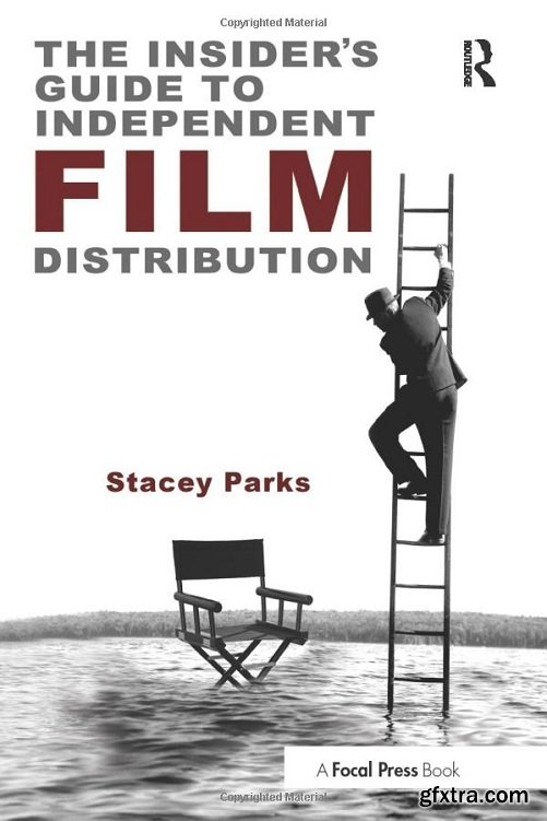 The Insider\'s Guide to Independent Film Distribution, 2nd Edition