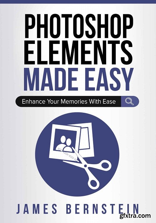 Photoshop Elements Made Easy: Enhance Your Memories With Ease